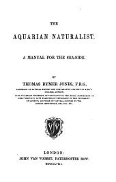 The Aquarian Naturalist: A Manual for the Sea-side