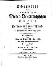 Schauplatz des landsässigen nieder-oesterreichischen Adels vom Herren- und Ritterstande von dem XI.Jahrhundert an,bis auf jetzige Zeiten: Bd.I-V., Band 5