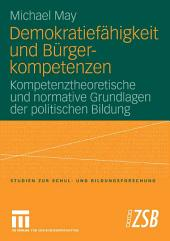 Demokratiefähigkeit und Bürgerkompetenzen: Kompetenztheoretische und normative Grundlagen der politischen Bildung