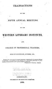 Transactions of the ... Annual Meeting of the Western Literary Institute, and College of Professional Teachers: Volume 5