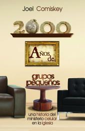 2000 Años de Grupos Pequeños: Una historia del Ministerio Celular en la Iglesia