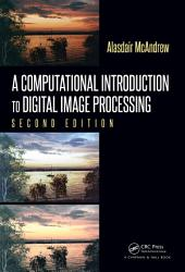 A Computational Introduction to Digital Image Processing, Second Edition: Edition 2