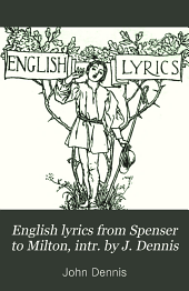 English lyrics from Spenser to Milton, intr. by J. Dennis