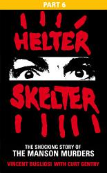 Helter Skelter Part Six Of The Shocking Manson Murders Book PDF