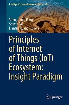 Principles of Internet of Things (IoT) Ecosystem: Insight Paradigm