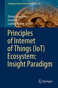 Principles of Internet of Things  IoT  Ecosystem  Insight Paradigm