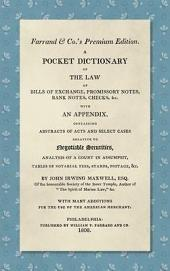 A Pocket Dictionary of the Law of Bills of Exchange, Promissory Notes, Bank Notes, Checks, [etc.]: With an Appendix, Containing Abstracts of Acts and Select Cases Relative to Negotiable Securities, Analysis of a Count in Assumpsit, Tables of Notarial Fees, Stamps, Postage, [etc.]