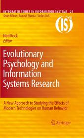 Evolutionary Psychology and Information Systems Research: A New Approach to Studying the Effects of Modern Technologies on Human Behavior