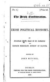 Irish Political Economy. By J. Swift ... and George Berkeley. [Consisting of A Short View of the State of Ireland, and A Proposal for the Universal Use of Irish Manufacture, by J. Swift; and Extracts from the Querist, by G. Berkeley.] ... Edited by John Mitchel