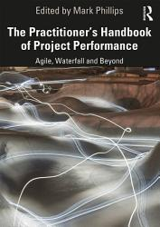 The Practitioner s Handbook of Project Performance PDF