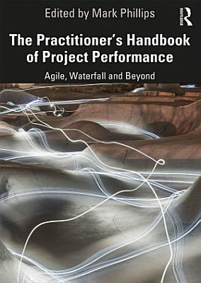 The Practitioner s Handbook of Project Performance