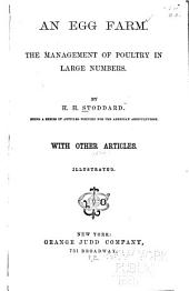 An Egg Farm: The Management of Poultry in Large Numbers : Being a Series of Articles Written for the American Agriculturist, with Other Articles