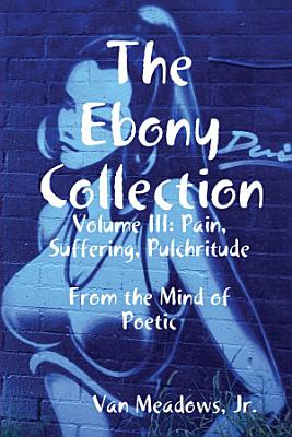 The Ebony Collection  Volume III  Pain  Suffering  Pulchritude PDF