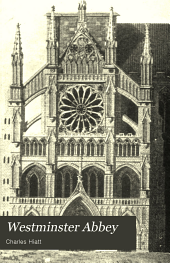 Westminster Abbey: A Short History and Description of the Church and Conventional Buildings, with Notes on the Monuments