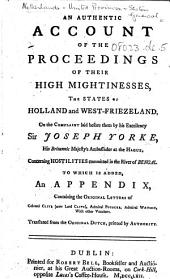 An Authentic Account of the Proceedings of Their High Mightinesses, the States of Holland and West-Friezeland, on the complaint laid before them by His Excellency Sir Joseph Yorke ... concerning Hostilities committed in the River of Bengal. To which is added an appendix containing the original letters of Colonel Clive ... Admiral Pococke, Admiral Watson ... Translated from the original Dutch, etc