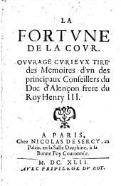 La fortune de la cour: Ouvrage curieux tiré des mémoires d'un des principaux conseillers du duc d'Allençon frère du roy Henry III