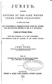 Junius: Including Letters by the Same Writer Under Other Signatures: to which are Added His Confidential Correspondence with Mr. Wilkes and His Private Letters to Mr. H.S. Woodfall, Volume 2