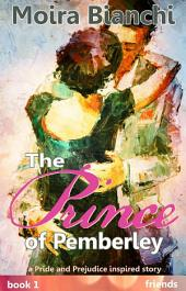 The Prince of Pemberley - Friends: A Pride and Prejudice inspired story