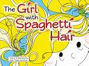 The Girl with Spaghetti Hair