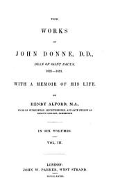 The works of John Donne, D.D. Dean of Saint Paul's, 1621-1631: With a memoir of his life, Volume 3
