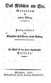 Das Mädchen am See: Melodram in zwey Akten : aufgeführt im Königlichen Hof-Theater an der Residenz