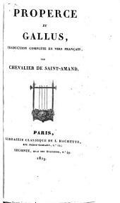 Properce et Gallus. Traduction complète en vers français. Par Chevalier de Saint-Amand. Lat. & Fr