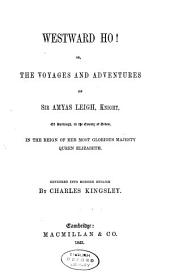 Westward Ho!: Or, The Voyages and Adventures of Sir Amyas Leigh, Knight, of Burrough, in the County of Devon, in the Reign of Her Most Glorious Majesty Queen Elizabeth, Volume 1