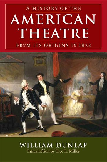 A History of the American Theatre from Its Origins to 1832 PDF