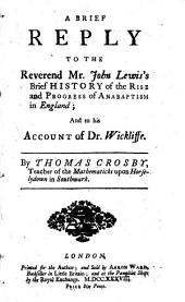 A Brief Reply to John Lewis's Brief History of the Rise and Progress of Anabaptism in England: And to His Account of Dr Wickliffe