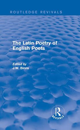 The Latin Poetry of English Poets  Routledge Revivals  PDF