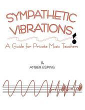 SYMPATHETIC VIBRATIONS: A Guide for Private Music Teachers