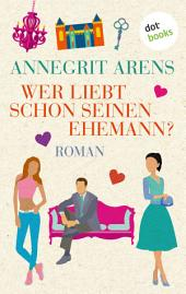 Wer liebt schon seinen Ehemann?: Roman