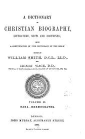 A Dictionary of Christian Biography, Literature, Sects and Doctrines: Being a Continuation of 'The Dictionary of the Bible', Volume 2