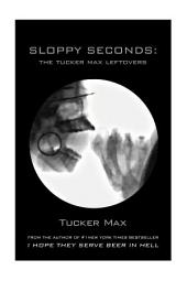 Sloppy Seconds: The Tucker Max Leftovers
