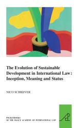 The Evolution Of Sustainable Development In International Law Inception Meaning And Status Book PDF