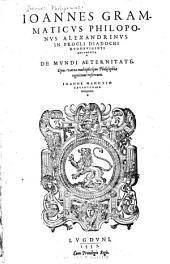 Ioannes Grammaticus Philoponus Alexandrinus in Procli Diadochi duodeviginti argumenta de mundi aeternitate: opus varia multiplicíque philosophiae cognitione refertum