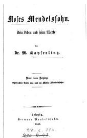 Moses Mendelssohn, sein Leben und seine Werke. Nebst einem Anhange ungedruckter Briefe