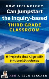 How Technology Can Jumpstart the Inquiry-based Third Grade Classroom: 5 projects