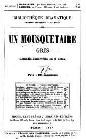 Un mousquetaire-gris, comédie mêlée de couplets, en deux actes, par Rosier