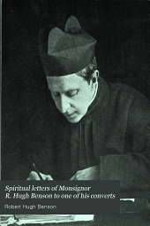 Spiritual Letters of Monsignor R. Hugh Benson to One of His Converts