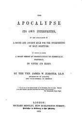 The Apocalypse Its Own Interpreter, by the Application of a Sound and Ancient Rule for the Interpreting of Holy Scripture, Etc