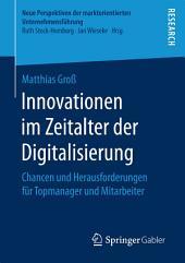 Innovationen im Zeitalter der Digitalisierung: Chancen und Herausforderungen für Topmanager und Mitarbeiter