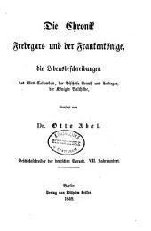Die Chronik Fredegars und der Frankenkönige, die Lebensbeschreibungen des Abtes Columban, der Bischöfe Arnulf und Leodegar, der Königin Balthilde