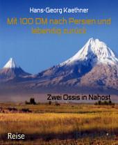 Mit 100 DM nach Persien und lebendig zurück: Zwei Ossis in Nahost