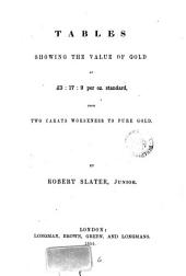 Tables showing the value of gold at £3:17:9 per oz. standard, from two carats worseness to pure gold