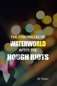 The Chronicles of WaterWorld After the Hough Riots Book