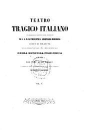 Teatro tragico italiano: co' discorsi comparativi fra gl'italiani, i greci, i latini e le moderne nazioni : opera estetica-filologica, Volume 5
