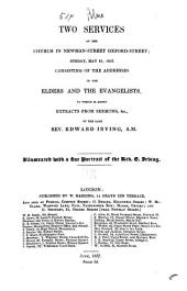 Two Services at the Church in Newman-street, Oxford-street ... May 21 1837: Consisting of the Addresses of the Elders and the Evangelists, to which is Added Extracts from Sermons, &c