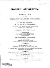 Modern Geography: A Description of the Empires, Kingdoms, States, and Colonies; with the Oceans, Seas, and Isles; in All Parts of the World: Including the Most Recent Discoveries, and Political Alterations. Digested on a New Plan, Volume 1