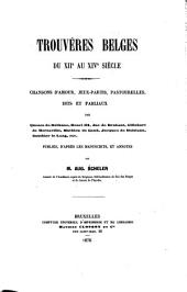 Trouvères belges ...: Chansons d'amour, jeux-partis, pastourelles, satires, dits et fabliaux ... Pub. d'après les mss. et annotés
